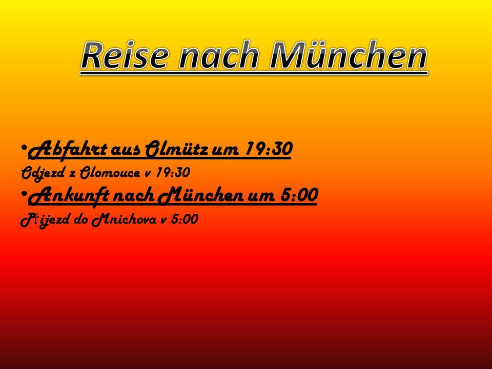 Abfahrt aus Olmütz um 19:30 Odjezd z Olomouce v 19:30 Ankunft nach München um 5:00 P ř íjezd do Mnichova v 5:00