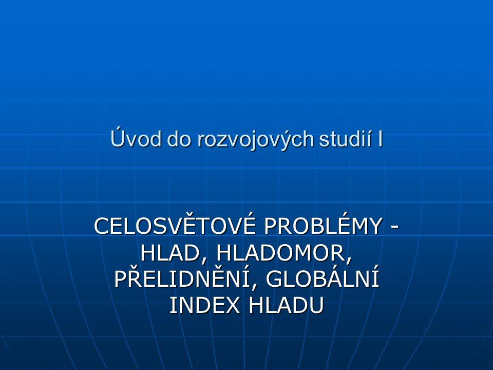 Úvod do rozvojových studií I CELOSVĚTOVÉ PROBLÉMY - HLAD, HLADOMOR, PŘELIDNĚNÍ, GLOBÁLNÍ INDEX HLADU