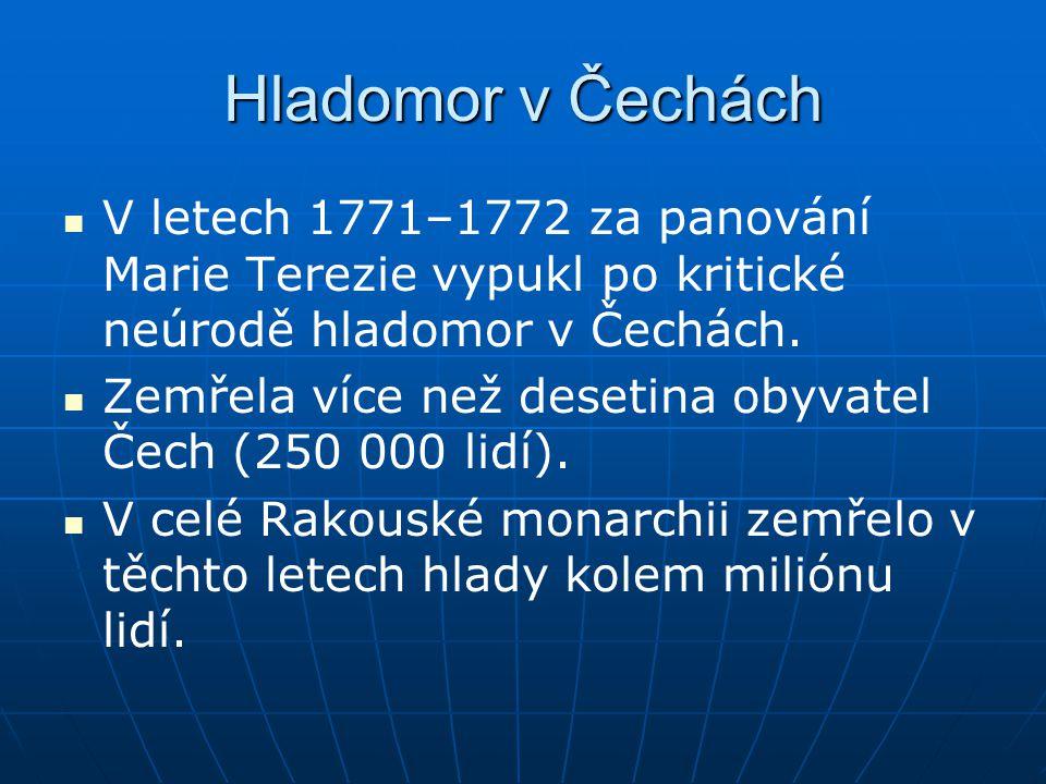 Hladomor v Čechách V letech 1771–1772 za panování Marie Terezie vypukl po kritické neúrodě hladomor v Čechách. Zemřela více než desetina obyvatel Čech