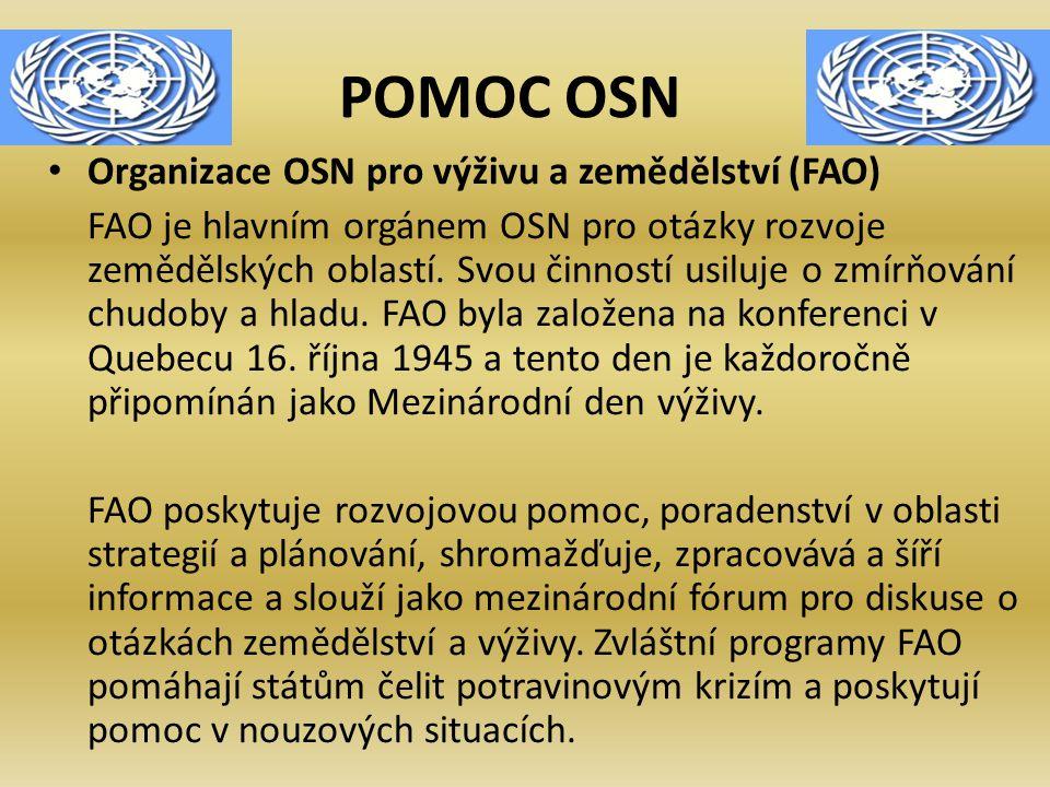 POMOC OSN Organizace OSN pro výživu a zemědělství (FAO) FAO je hlavním orgánem OSN pro otázky rozvoje zemědělských oblastí. Svou činností usiluje o zm