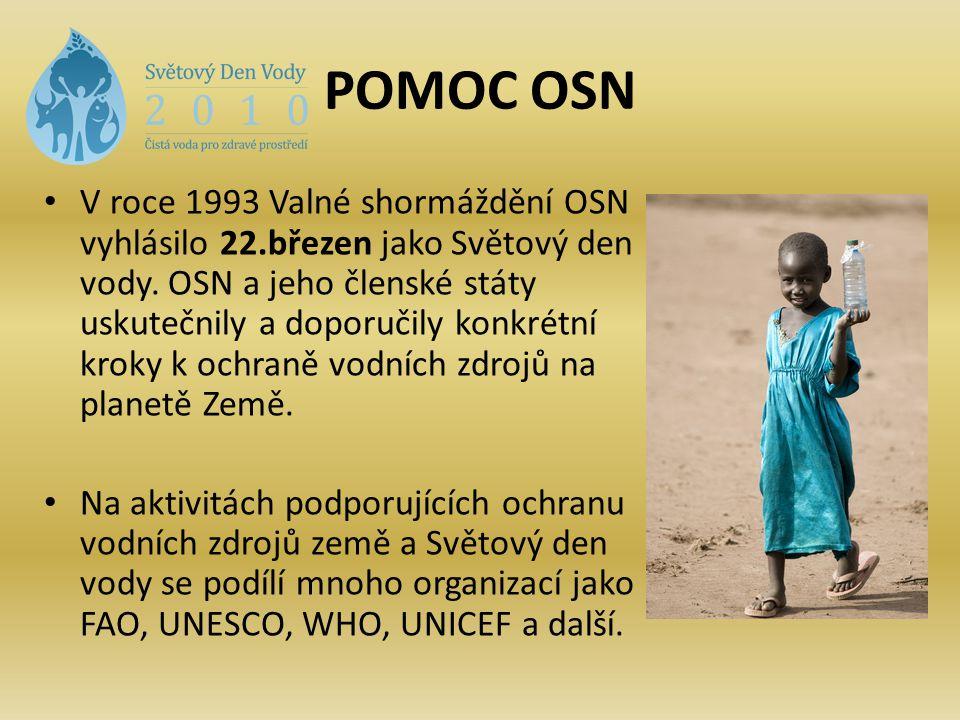 POMOC OSN V roce 1993 Valné shormáždění OSN vyhlásilo 22.březen jako Světový den vody. OSN a jeho členské státy uskutečnily a doporučily konkrétní kro