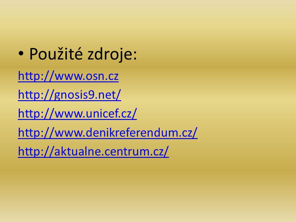 Použité zdroje: http://www.osn.cz http://gnosis9.net/ http://www.unicef.cz/ http://www.denikreferendum.cz/ http://aktualne.centrum.cz/