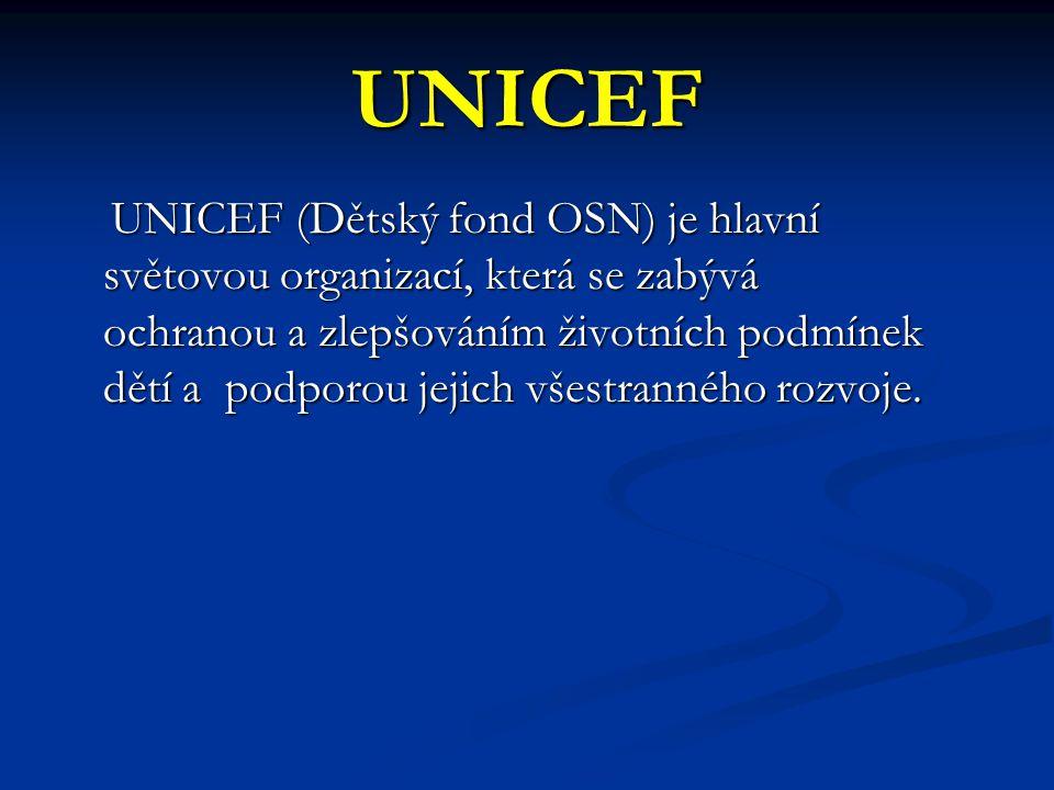 UNICEF UNICEF (Dětský fond OSN) je hlavní světovou organizací, která se zabývá ochranou a zlepšováním životních podmínek dětí a podporou jejich všestr