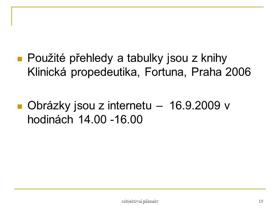 subjektivní příznaky 19 Použité přehledy a tabulky jsou z knihy Klinická propedeutika, Fortuna, Praha 2006 Obrázky jsou z internetu – 16.9.2009 v hodi