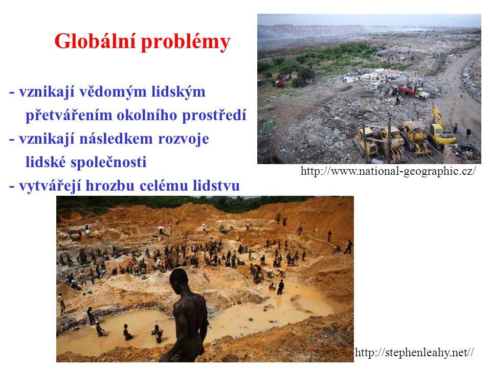 Globální problémy - vznikají vědomým lidským přetvářením okolního prostředí - vznikají následkem rozvoje lidské společnosti - vytvářejí hrozbu celému lidstvu http://www.national-geographic.cz/ http://stephenleahy.net//