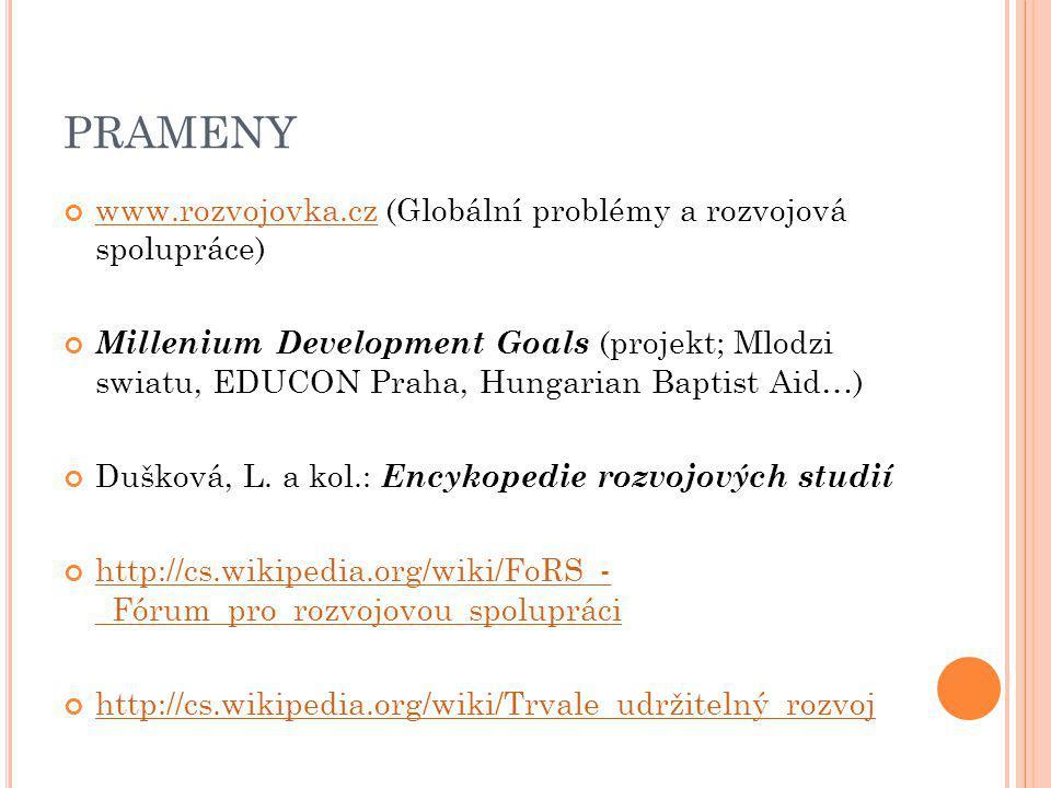 PRAMENY www.rozvojovka.czwww.rozvojovka.cz (Globální problémy a rozvojová spolupráce) Millenium Development Goals (projekt; Mlodzi swiatu, EDUCON Prah