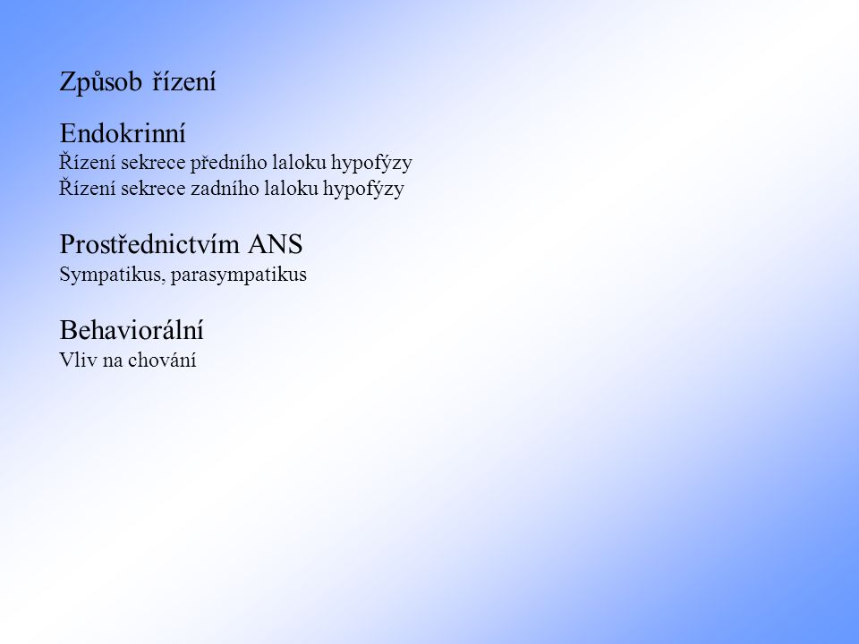 Způsob řízení Endokrinní Řízení sekrece předního laloku hypofýzy Řízení sekrece zadního laloku hypofýzy Prostřednictvím ANS Sympatikus, parasympatikus