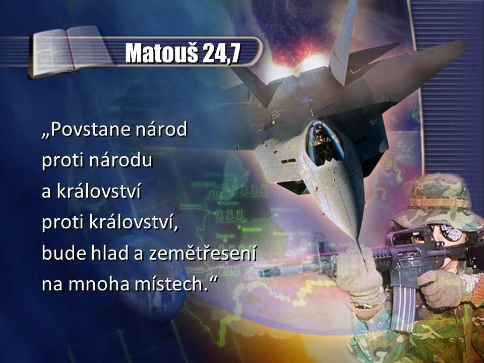 """Matouš 24,7 """"Povstane národ proti národu a království proti království, bude hlad a zemětřesení na mnoha místech. """"Povstane národ proti národu a království proti království, bude hlad a zemětřesení na mnoha místech."""