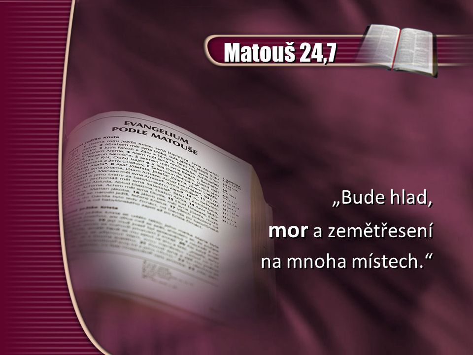"""Matouš 24,7 """"Bude hlad, mor a zemětřesení na mnoha místech. """"Bude hlad, mor a zemětřesení na mnoha místech."""