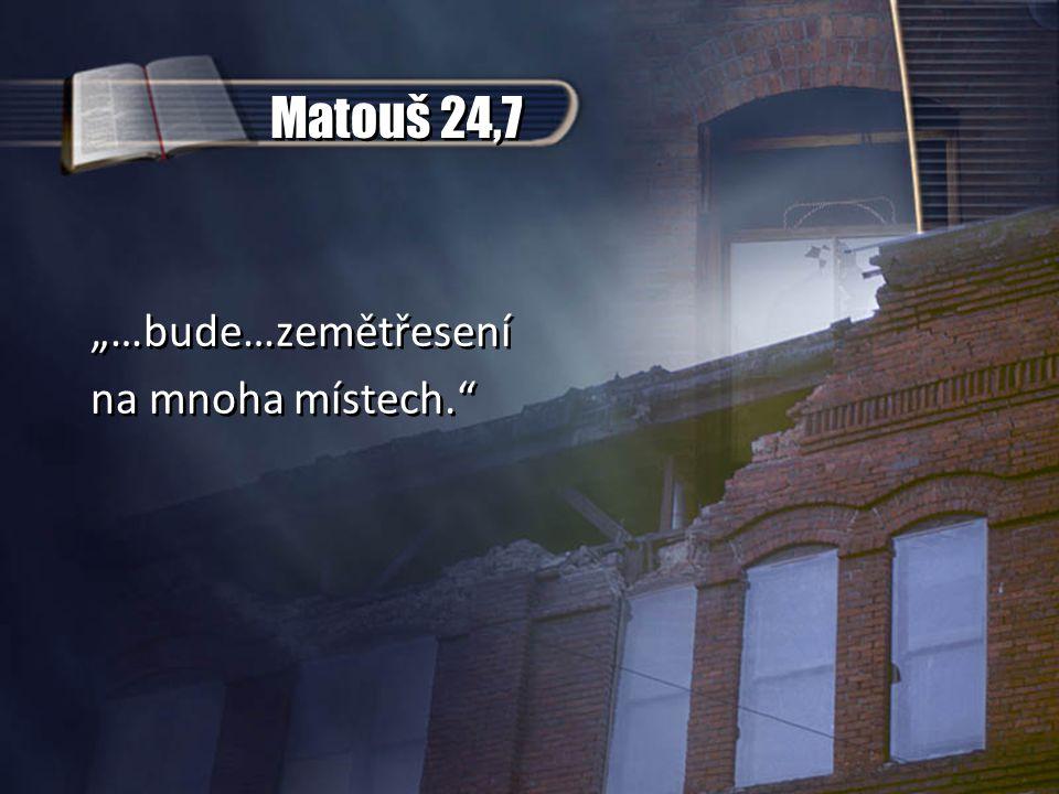 """Matouš 24,7 """"…bude…zemětřesení na mnoha místech. """"…bude…zemětřesení na mnoha místech."""