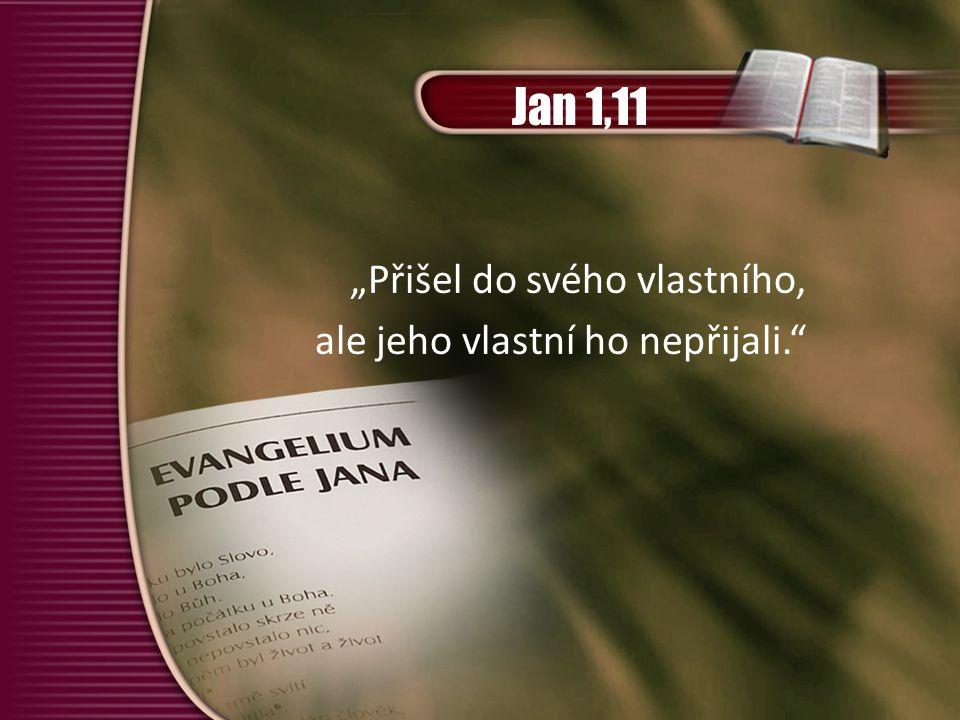 """Jan 1,11 """"Přišel do svého vlastního, ale jeho vlastní ho nepřijali."""