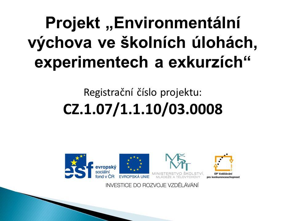 """Projekt """"Environmentální výchova ve školních úlohách, experimentech a exkurzích"""" Registrační číslo projektu: CZ.1.07/1.1.10/03.0008"""