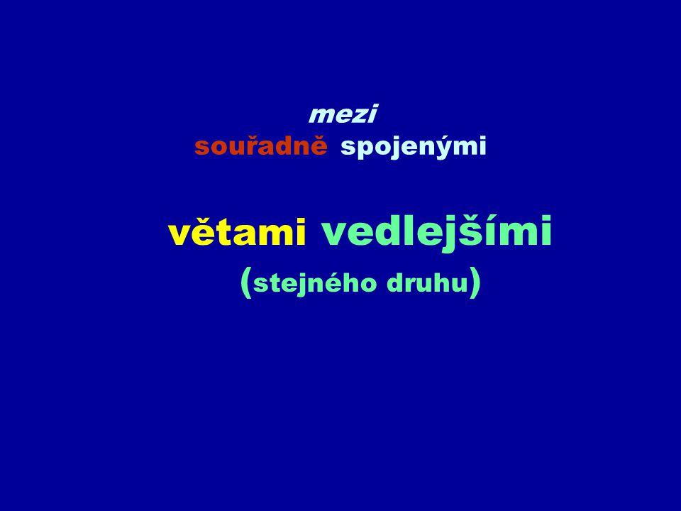 mezi souřadně spojenými větami vedlejšími ( stejného druhu )