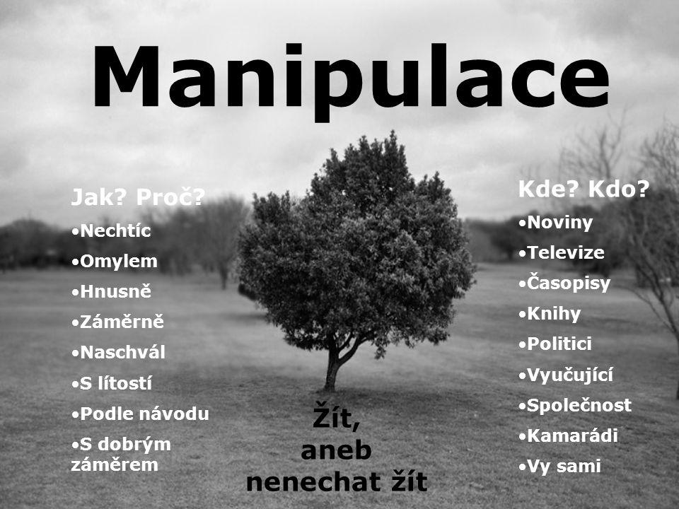 Manipulace Žít, aneb nenechat žít Kde. Kdo.
