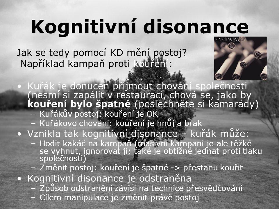 Kognitivní disonance Jak se tedy pomocí KD mění postoj.
