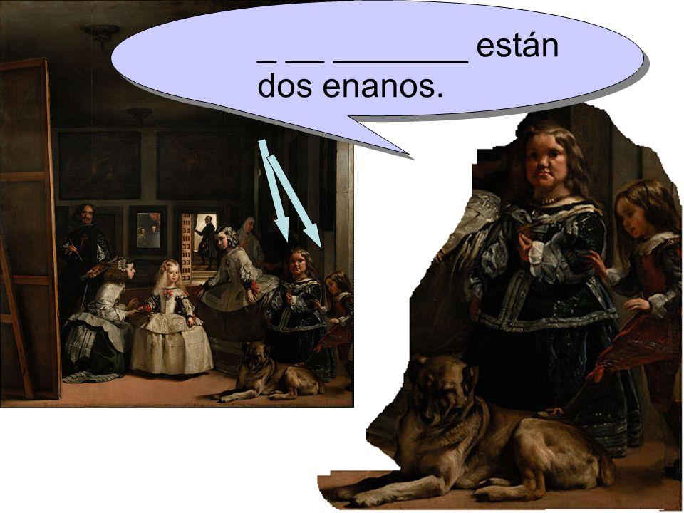 _ __ _______ están dos enanos.