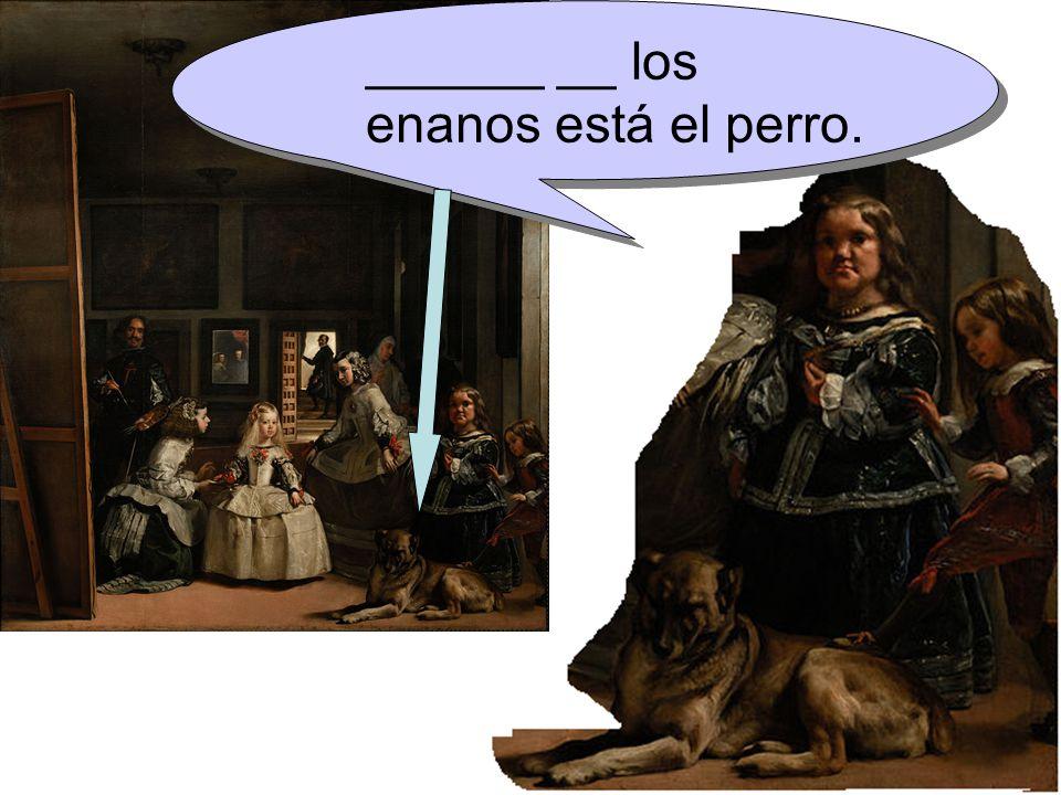 ______ __ los enanos está el perro.