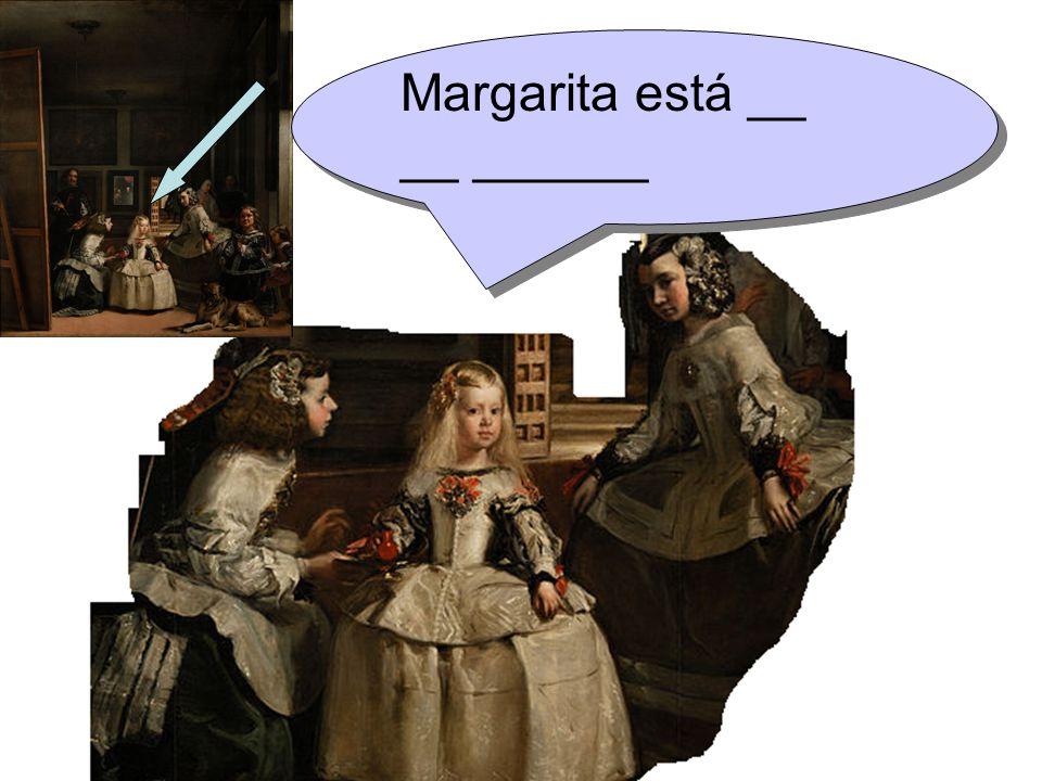 Margarita está __ __ ______