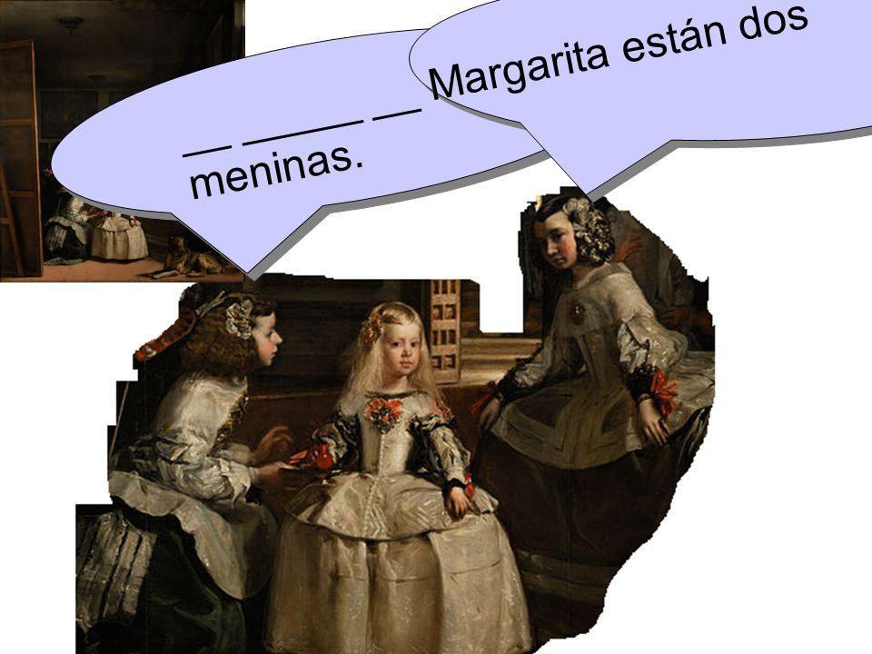 __ _____ __ Margarita están dos meninas.