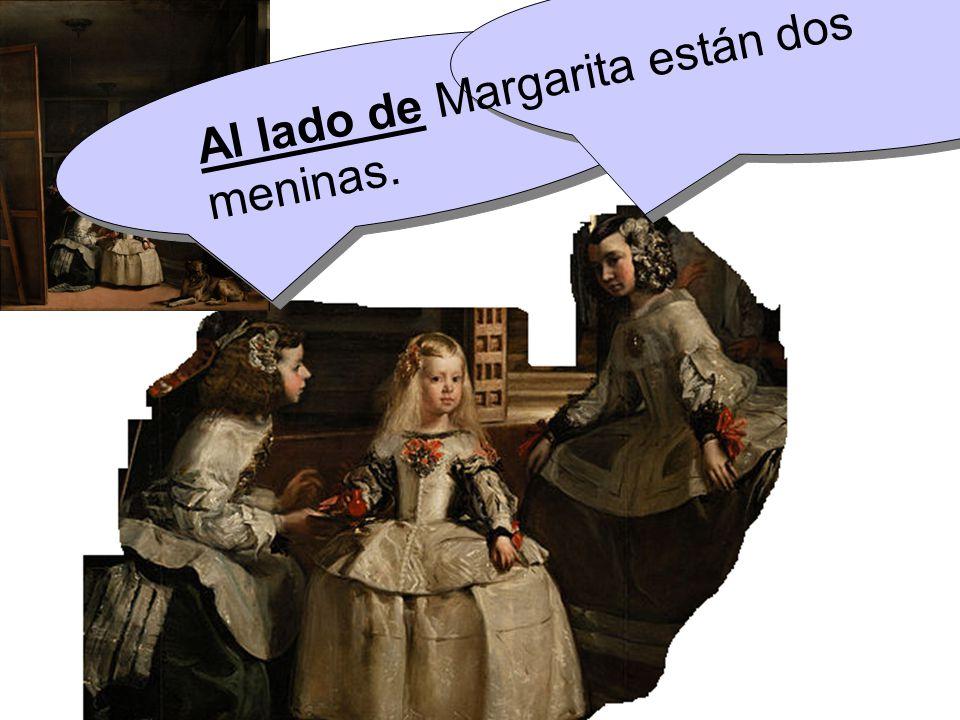 Al lado de Margarita están dos meninas.