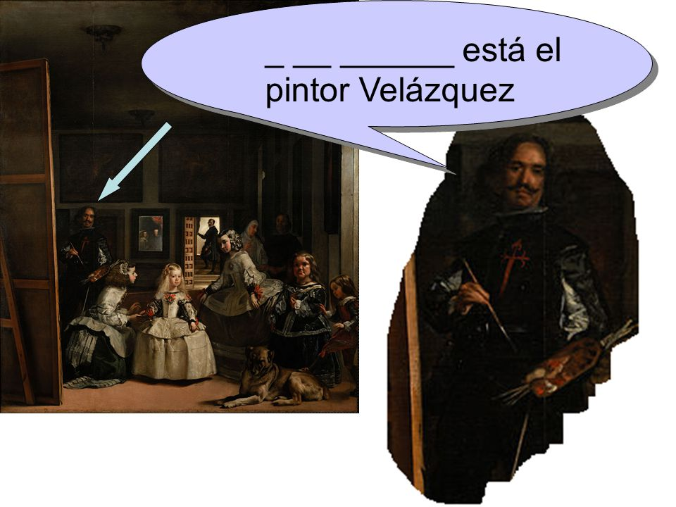 _ __ ______ está el pintor Velázquez