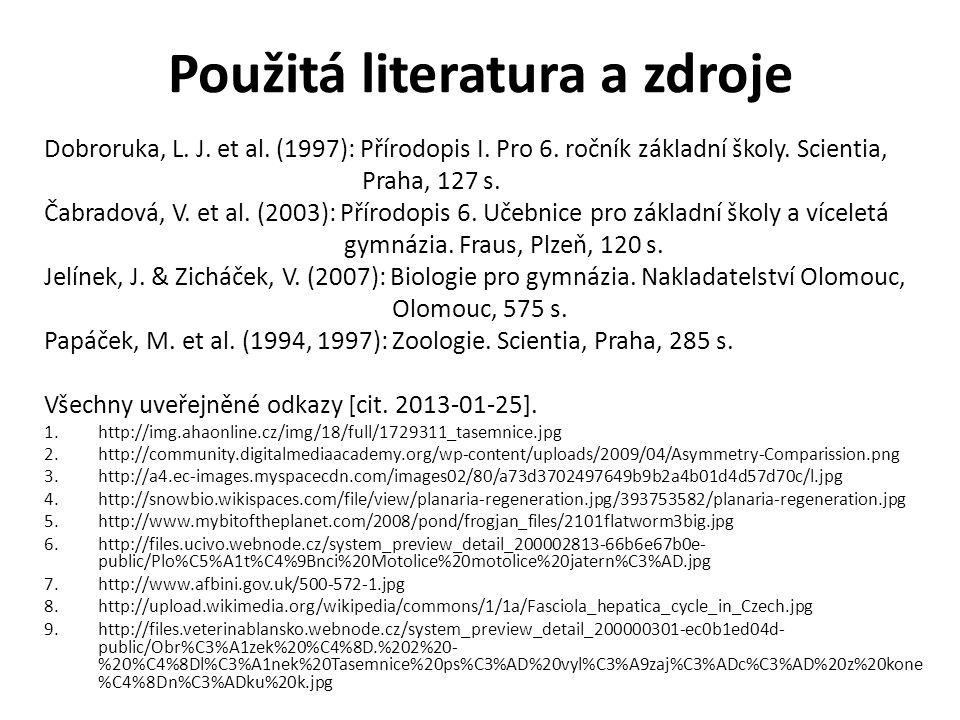 Použitá literatura a zdroje Dobroruka, L. J. et al. (1997): Přírodopis I. Pro 6. ročník základní školy. Scientia, Praha, 127 s. Čabradová, V. et al. (