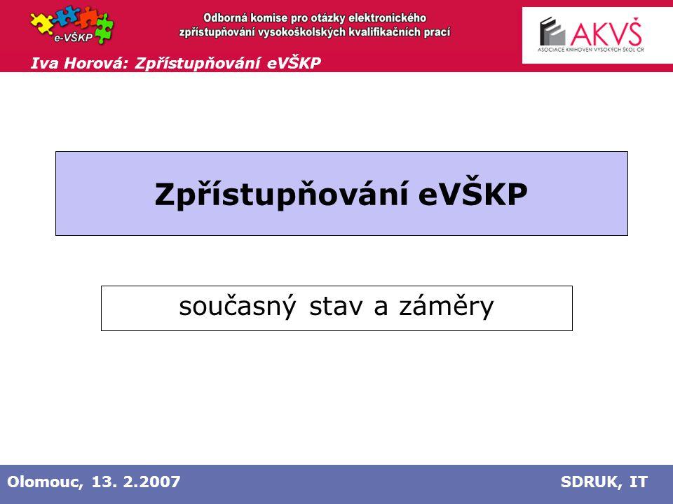 Iva Horová: Zpřístupňování eVŠKP Olomouc, 13.2. 2007 SDRUK, IT Stav vnitřních předpisů .