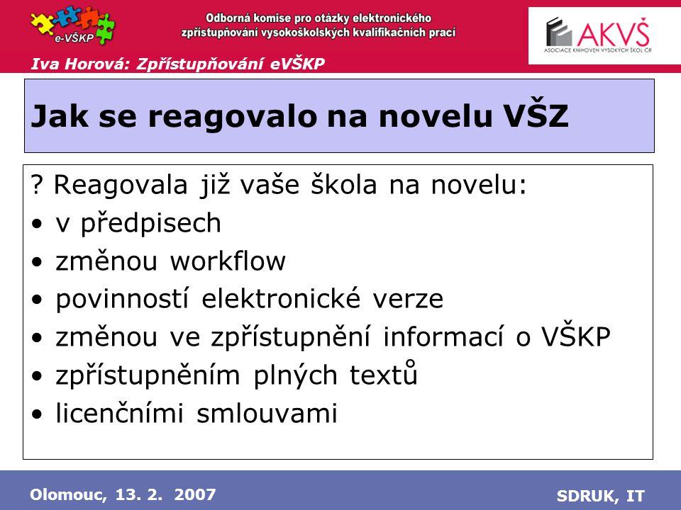 Iva Horová: Zpřístupňování eVŠKP Olomouc, 13. 2. 2007 SDRUK, IT Jak se reagovalo na novelu VŠZ .