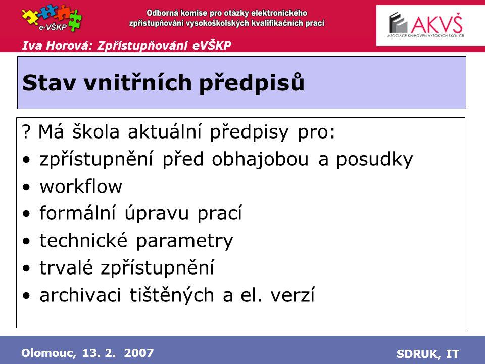 Iva Horová: Zpřístupňování eVŠKP Olomouc, 13. 2. 2007 SDRUK, IT Stav vnitřních předpisů .