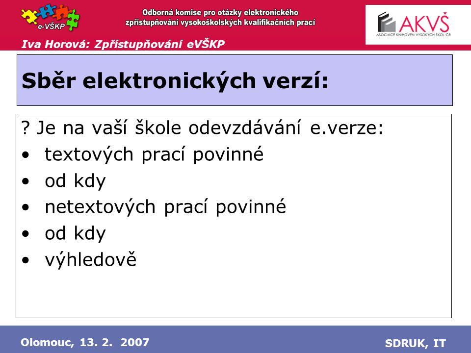 Iva Horová: Zpřístupňování eVŠKP Olomouc, 13. 2. 2007 SDRUK, IT Sběr elektronických verzí: .
