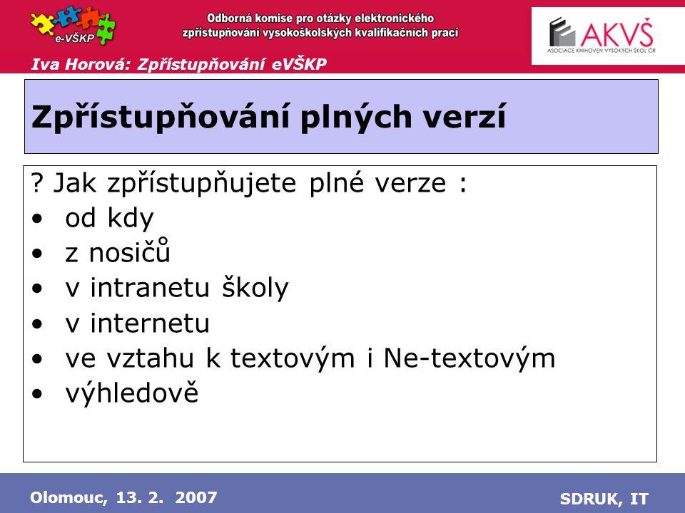 Iva Horová: Zpřístupňování eVŠKP Olomouc, 13. 2. 2007 SDRUK, IT Zpřístupňování plných verzí .