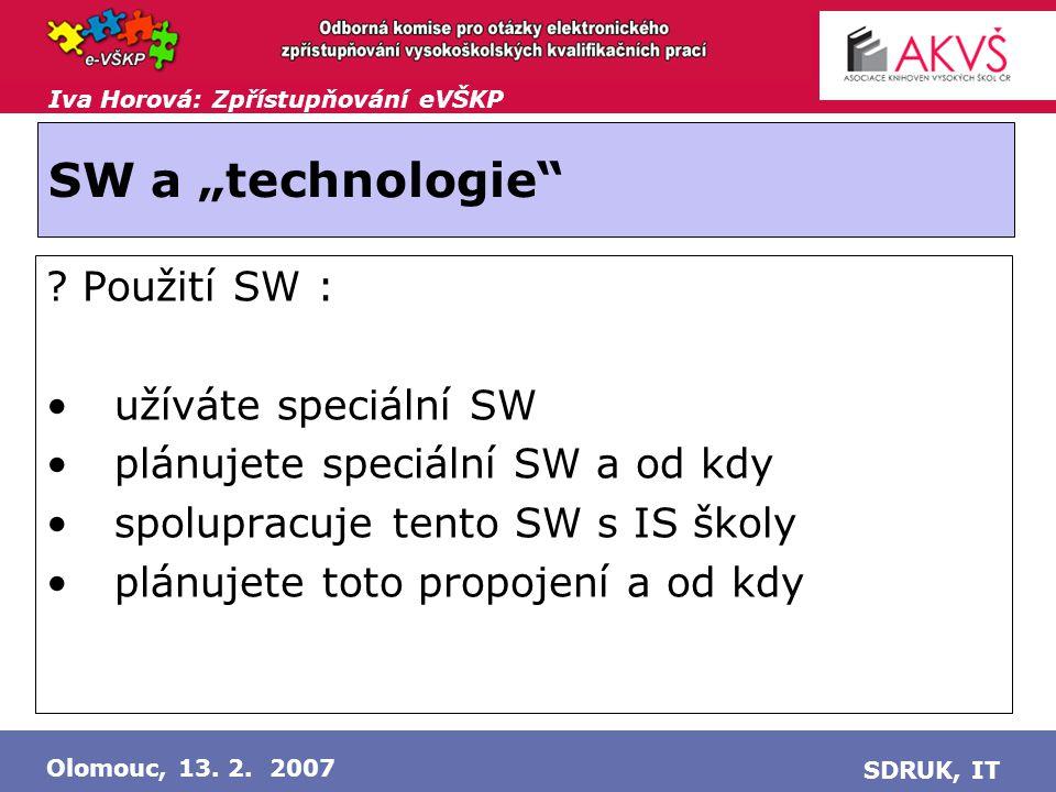 """Iva Horová: Zpřístupňování eVŠKP Olomouc, 13. 2. 2007 SDRUK, IT SW a """"technologie ."""