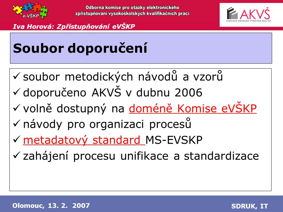 """Iva Horová: Zpřístupňování eVŠKP Olomouc, 13.2. 2007 SDRUK, IT SW a """"technologie ."""