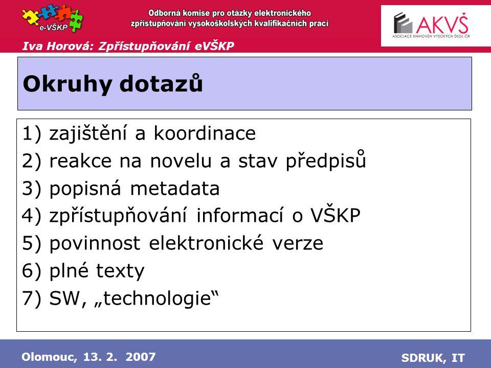 Iva Horová: Zpřístupňování eVŠKP Olomouc, 13.2. 2007 SDRUK, IT Zajištění a koordinace .