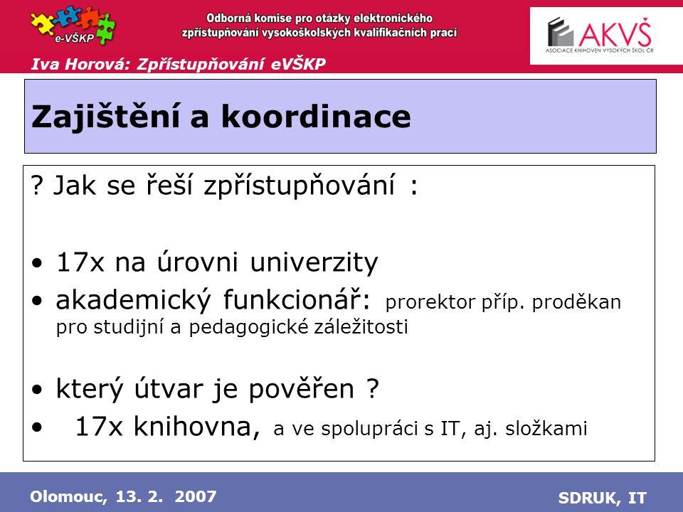 Iva Horová: Zpřístupňování eVŠKP Olomouc, 13. 2. 2007 SDRUK, IT Zajištění a koordinace .