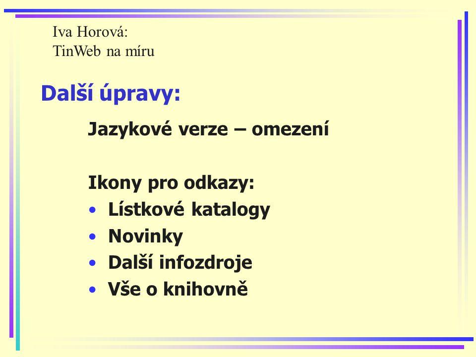 Další úpravy: Jazykové verze – omezení Ikony pro odkazy: Lístkové katalogy Novinky Další infozdroje Vše o knihovně Iva Horová: TinWeb na míru