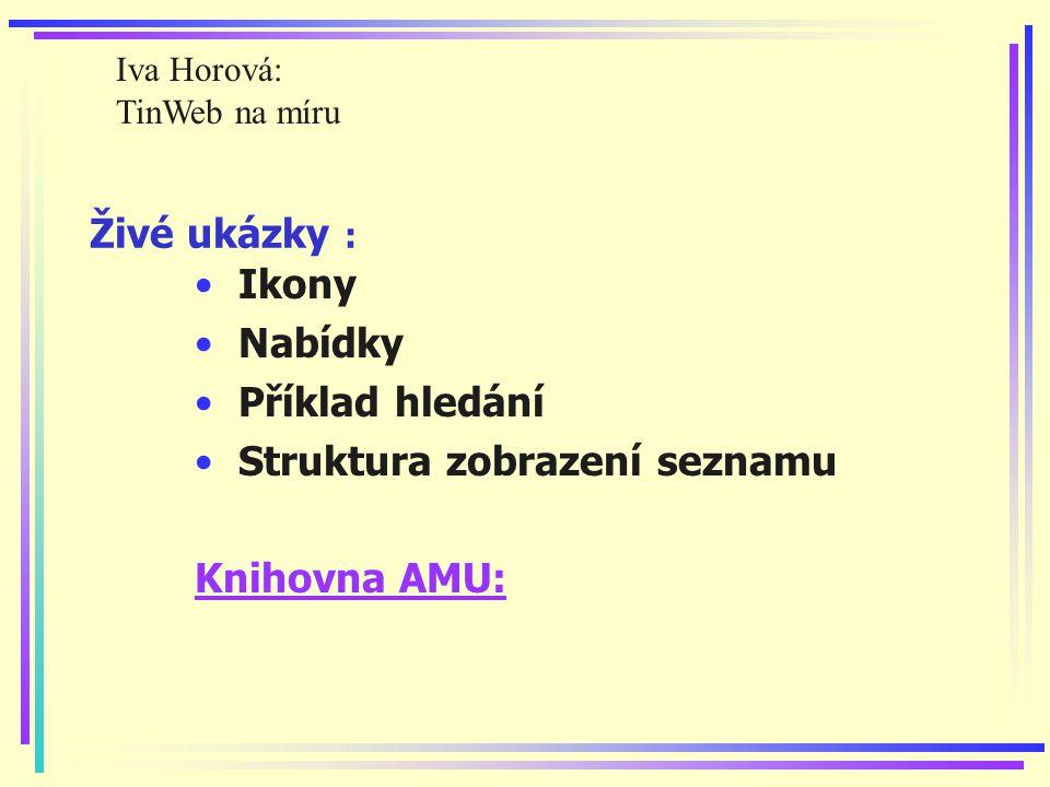 Živé ukázky : Ikony Nabídky Příklad hledání Struktura zobrazení seznamu Knihovna AMU: Iva Horová: TinWeb na míru