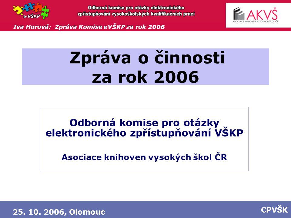 Iva Horová: Zpráva Komise eVŠKP za rok 2006 25. 10. 2006, Olomouc CPVŠK Zpráva o činnosti za rok 2006 Odborná komise pro otázky elektronického zpřístu