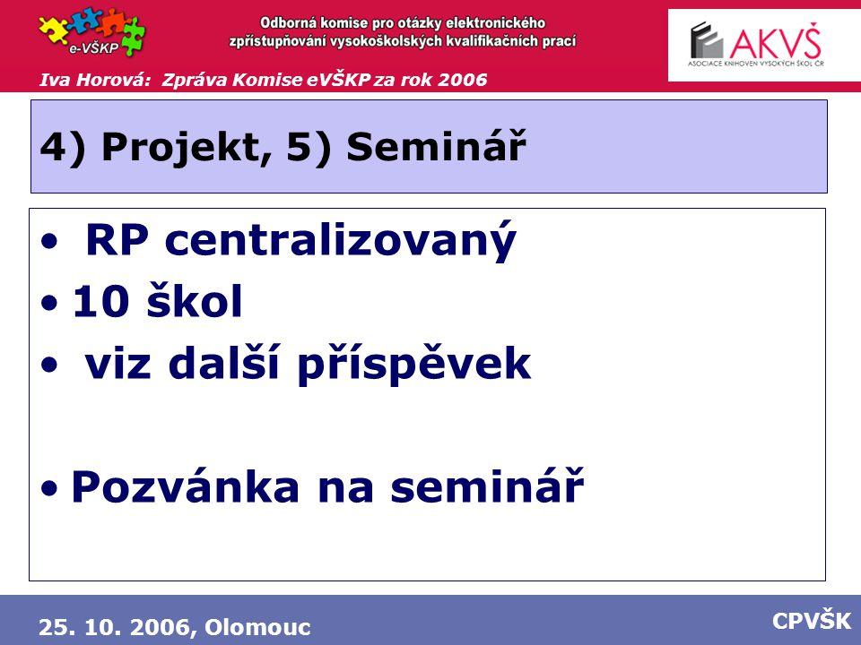Iva Horová: Zpráva Komise eVŠKP za rok 2006 25. 10. 2006, Olomouc CPVŠK 4) Projekt, 5) Seminář RP centralizovaný 10 škol viz další příspěvek Pozvánka