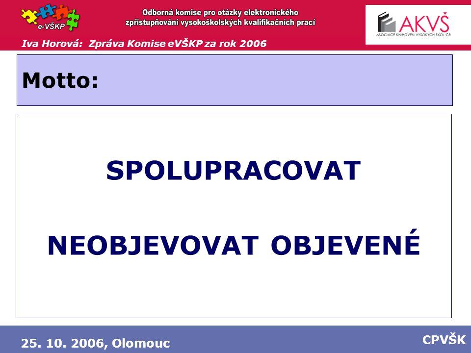 Iva Horová: Zpráva Komise eVŠKP za rok 2006 25. 10. 2006, Olomouc CPVŠK Motto: SPOLUPRACOVAT NEOBJEVOVAT OBJEVENÉ