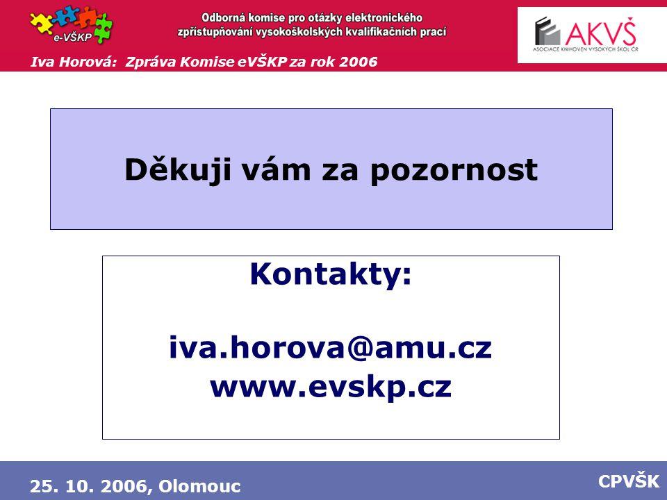 Iva Horová: Zpráva Komise eVŠKP za rok 2006 25. 10. 2006, Olomouc CPVŠK Děkuji vám za pozornost Kontakty: iva.horova@amu.cz www.evskp.cz