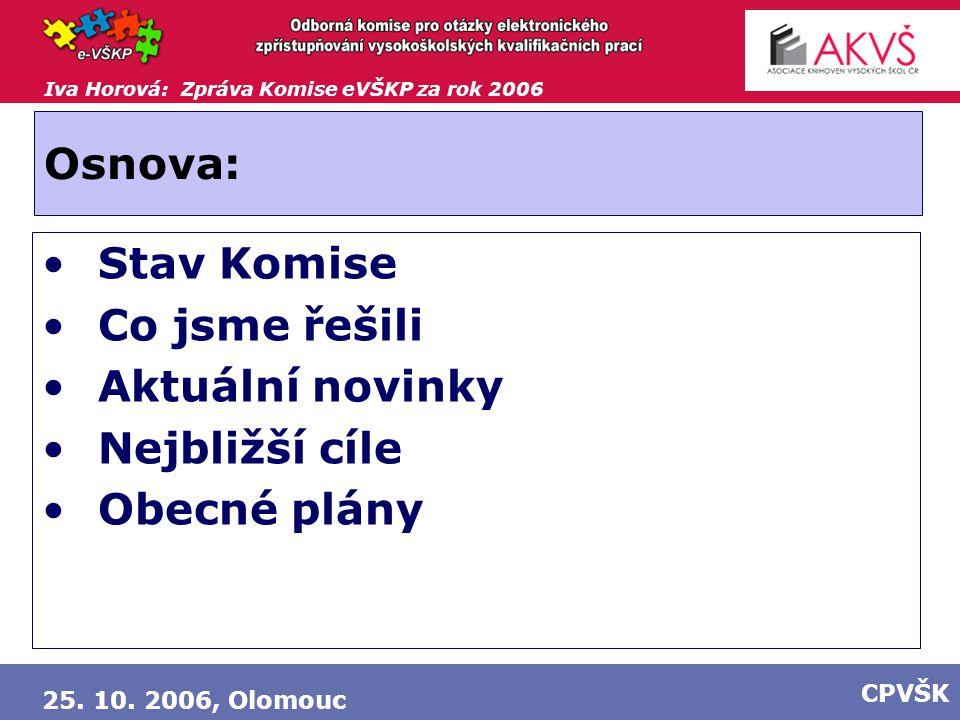 Iva Horová: Zpráva Komise eVŠKP za rok 2006 25. 10. 2006, Olomouc CPVŠK Osnova: Stav Komise Co jsme řešili Aktuální novinky Nejbližší cíle Obecné plán