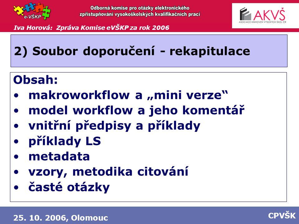 """Iva Horová: Zpráva Komise eVŠKP za rok 2006 25. 10. 2006, Olomouc CPVŠK 2) Soubor doporučení - rekapitulace Obsah: makroworkflow a """"mini verze"""" model"""