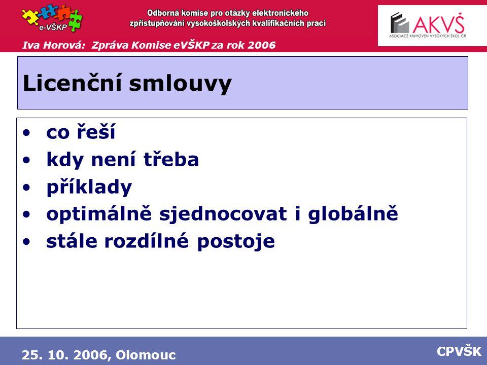 Iva Horová: Zpráva Komise eVŠKP za rok 2006 25. 10. 2006, Olomouc CPVŠK Licenční smlouvy co řeší kdy není třeba příklady optimálně sjednocovat i globá