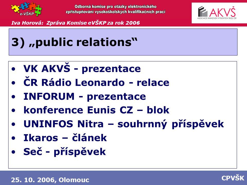 """Iva Horová: Zpráva Komise eVŠKP za rok 2006 25. 10. 2006, Olomouc CPVŠK 3) """"public relations"""" VK AKVŠ - prezentace ČR Rádio Leonardo - relace INFORUM"""