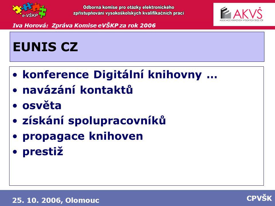 Iva Horová: Zpráva Komise eVŠKP za rok 2006 25. 10. 2006, Olomouc CPVŠK EUNIS CZ konference Digitální knihovny … navázání kontaktů osvěta získání spol