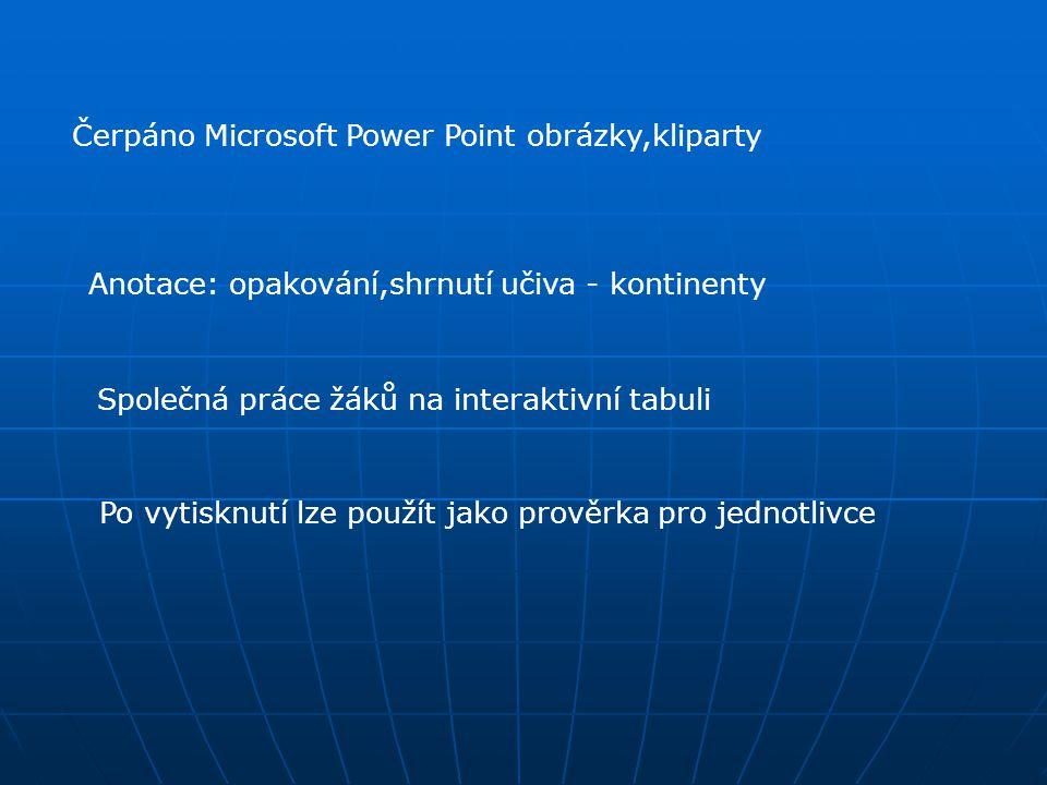 Čerpáno Microsoft Power Point obrázky,kliparty Anotace: opakování,shrnutí učiva - kontinenty Společná práce žáků na interaktivní tabuli Po vytisknutí