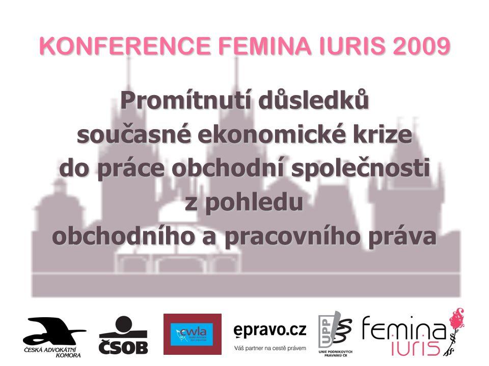 KONFERENCE FEMINA IURIS 2009 Promítnutí důsledků současné ekonomické krize do práce obchodní společnosti z pohledu obchodního a pracovního práva
