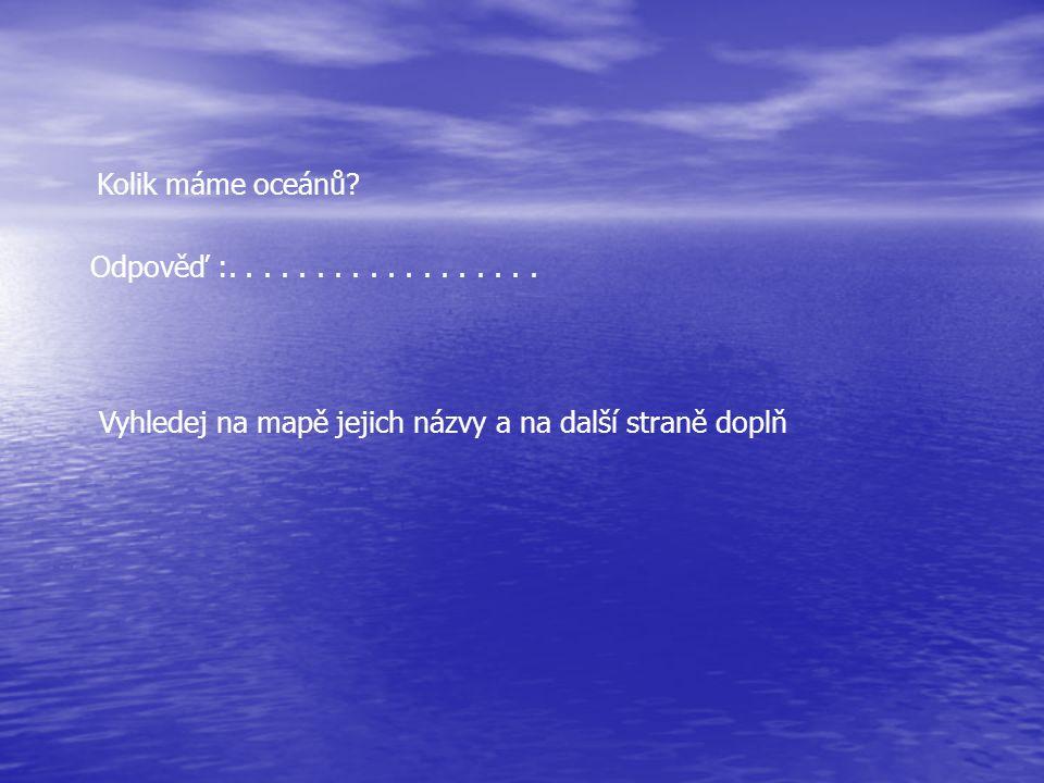 Kolik máme oceánů. Odpověď :..................