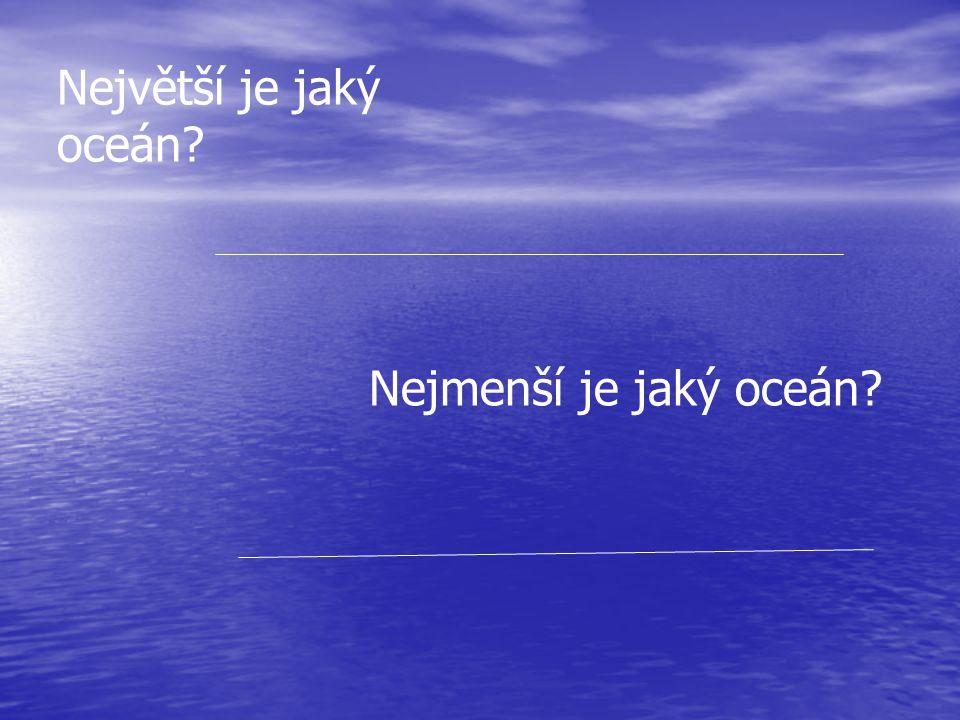 Největší je jaký oceán Nejmenší je jaký oceán